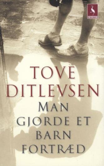 Tove Ditlevsen: Man gjorde et barn fortræd