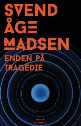 Svend Åge Madsen (f. 1939): Enden på tragedie & I fjorten sind : roman