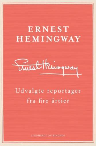 Ernest Hemingway: Udvalgte reportager fra fire årtier