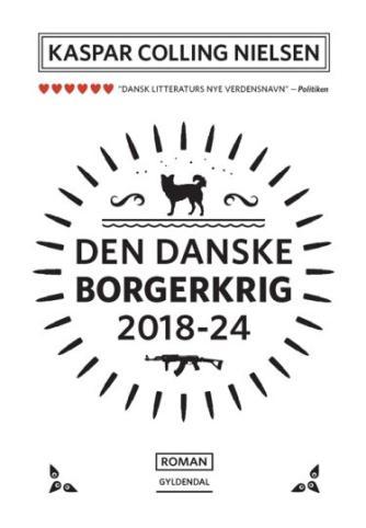Kaspar Colling Nielsen (f. 1974): Den danske borgerkrig 2018-24 : roman